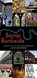 Secret Bankside: Walks Around the Outlaw Borough