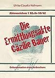 Aktenzeichen 1 KL-So 59/42: Die Ermittlungsakte Cäzilie Bauer: Dokumentation eines Verbrechens - Ulrike Claudia Hofmann