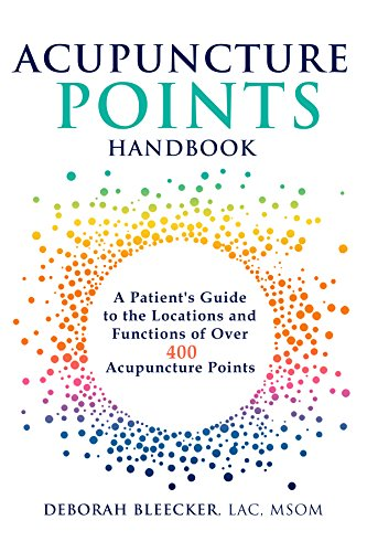 Acupuncture Points Handbook: A Patient's Guide to the Locations and Functions of over 400 Acupuncture Points (English Edition)
