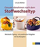 Gesund abnehmen nach dem Stoffwechseltyp: Metabolic Typing - ein praktischer Ratgeber mit 60 Rezepten