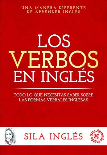 Los verbos en inglés: Todo lo que necesitas saber sobre las formas verbales inglesas por Sila Inglés