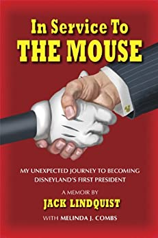 In Service To The Mouse: My Unexpected Journey to Becoming Disneyland's First President (English Edition) par [Lindquist, Jack, Melinda J. Combs]