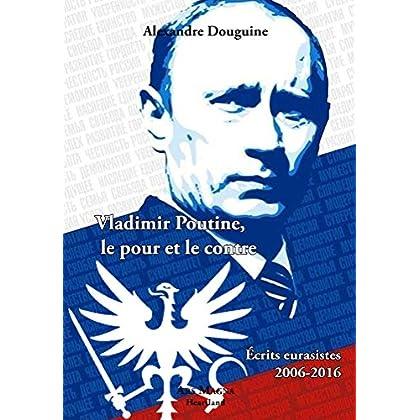 Vladimir Poutine, le pour et le contre Ecrits eurasistes (2006 - 2016) (Heartland)
