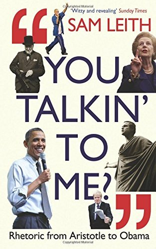 You Talkin' to Me?: Rhetoric from Aristotle to Obama by Sam Leith (2012-11-07)