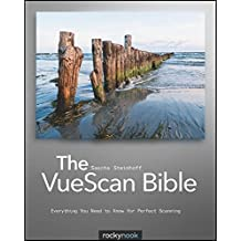 The VueScan Bible: Everything You Need to Know for Perfect Scanning (English Edition)