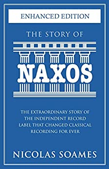 The Story Of Naxos: The extraordinary story of the independent record label that changed classical recording for ever (English Edition) von [Soames, Nicolas]