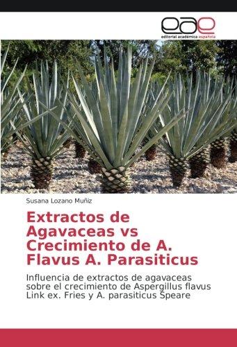 Extractos de Agavaceas vs Crecimiento de A. Flavus A. Parasiticus: Influencia de extractos de agavaceas sobre el crecimiento de Aspergillus flavus Link ex. Fries y A. parasiticus Speare por Susana Lozano Muñiz