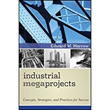 Industrial Megaprojects: Concepts, Strategies, and Practices for Success by Edward W. Merrow (2011-05-03)