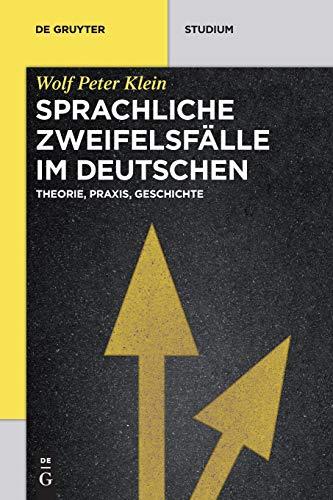 Sprachliche Zweifelsfälle im Deutschen: Theorie, Praxis, Geschichte (De Gruyter Studium)