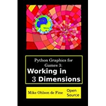 Python Graphics for Games 3: Working in 3 Dimensions: Object Creation and Animation with OpenGL and Blender
