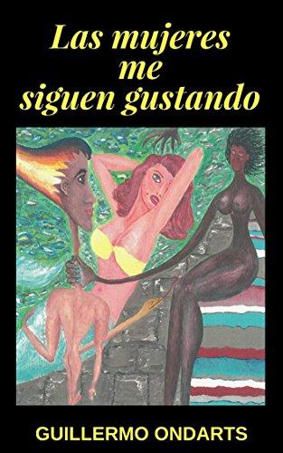 LAS MUJERES ME SIGUEN GUSTANDO: Novela romántica para las mujeres que siguen gustando de los hombres.