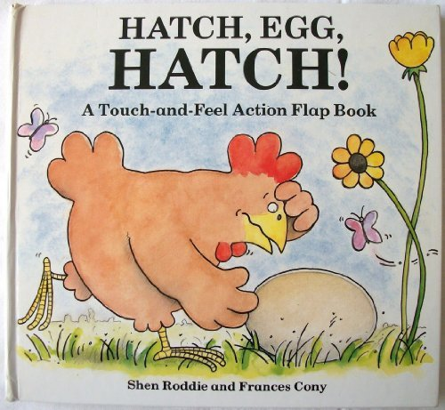 Hatch, Egg, Hatch! (Touch-and-Feel Action Flap Book)