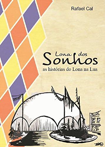 Lona dos Sonhos: As histórias do Lona na Lua (Portuguese Edition) por Rafael Cal