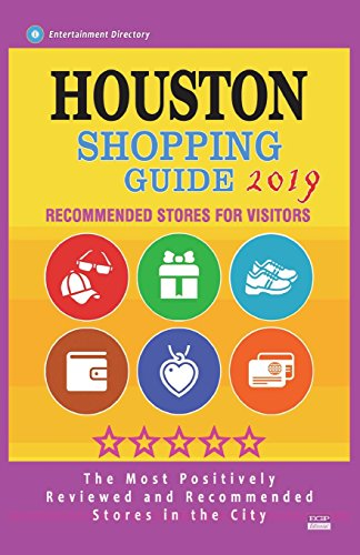 Houston Shopping Guide 2019: Best Rated Stores in Houston, Texas - Stores Recommended for Visitors, (Houston Shopping Guide 2019)
