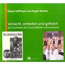Verlacht, verboten und gefeiert: Zur Geschichte des Frauenfußballs in Deutschland