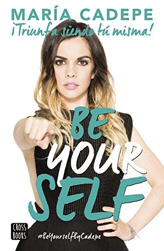 Be Yourself: Triunfa siendo tú misma!