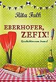 Eberhofer, Zefix!: Geschichten vom Franzl - Rita Falk