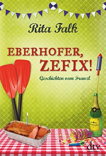 Eberhofer, Zefix!: Geschichten vom Franzl - Moderne Bögen Sammlung