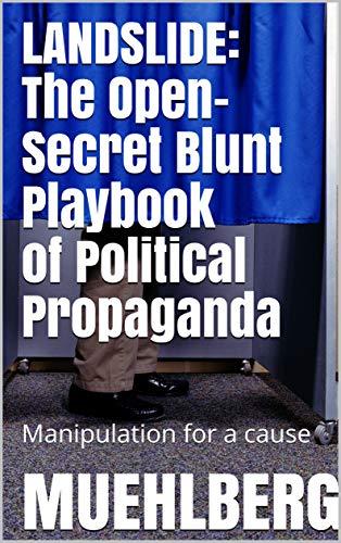 LANDSLIDE: Manipulation for a cause (The Open-Secret Blunt Playbook of Political Propaganda) (Non-Stop Propaganda) (POLITICAL Dialectic 1) book cover