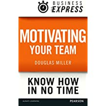 Business Express: Motivating your team: Empower and focus your team to improve productivity and results