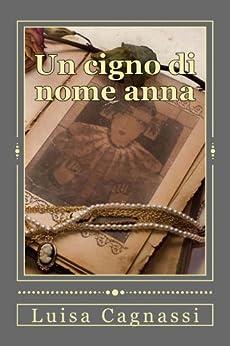 Un cigno di nome Anna: Paperback di [Cagnassi, Luisa]