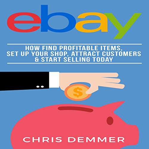 ebay-how-to-find-profitable-items-set-up-your-shop-attract-customers-start-selling-today