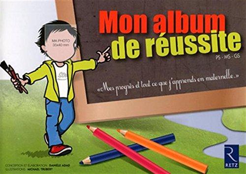 Mon album de réussite PS MS GS par Danièle Adad