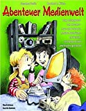 Abenteuer Medienwelt: Vom Zeichenbrett zum Internet - neue und bekannte mediale Spielräume entdecken, verstehen lernen und kreativ gestalten (Praxisbücher für den pädagogischen Alltag)