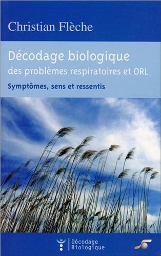 Décodage biologique du système respiratoire et ORL : Symptômes, sens et ressentis