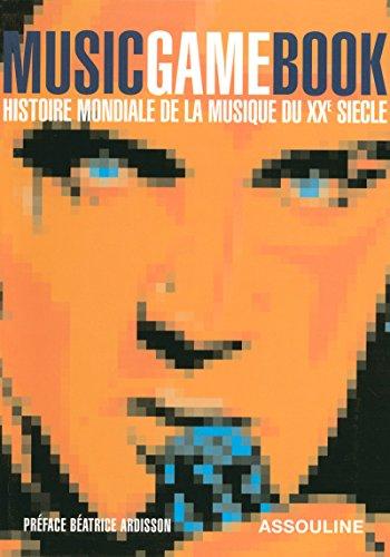 MUSICGAMEBOOK HISTOIRE MONDIALE DE LA MUSIQUE DU XXE SIECLE