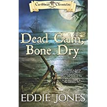 DEAD CALM BONE DRY: Volume 2 (Caribbean Chronicles)