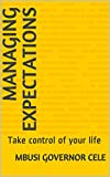 MANAGING EXPECTATIONS: Take control of your life (English Edition)