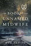 The Book of the Unnamed Midwife (The Road to Nowhere 1) by Meg Elison