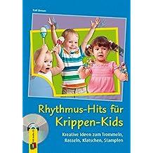 Rhythmus-Hits für Krippen-Kids: Kreative Ideen zum Trommeln, Rasseln, Klatschen, Stampfen