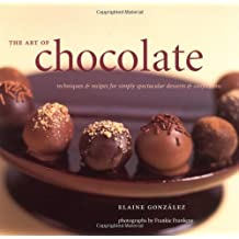 The Art of Chocolate: Techniques and Recipes for Simply Spectacular Desserts and Confec tions