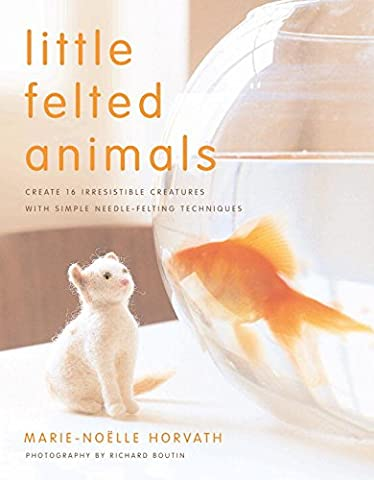 Little Felted Animals: Create 16 Irresistible Creatures with Simple Needle-felting
