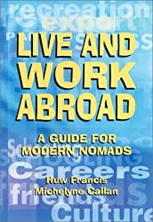 Live & Work Abroad : A Guide for Modern Nomads by Huw Francis (2001-06-02)