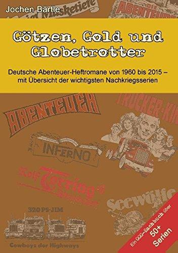 Götzen, Gold und Globetrotter: Deutsche Abenteuer-Heftromane von 1960 bis 2015