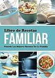 Libro de Recetas Familiar: Guarda Las Mejores Recetas De La Familia