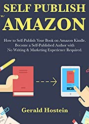 SELF PUBLISH WITH AMAZON (Beginner's Quick Start Guide): How to Self-Publish Your Book on Amazon Kindle. Become a Self-Published Author with No Writing & Marketing Experience Required