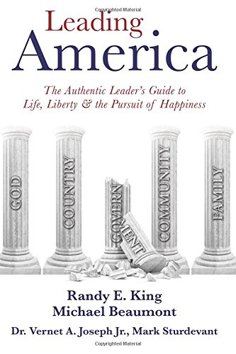 Leading America: The Authentic Leader's Guide to Life, Liberty & the Pursuit of Happiness