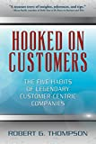 Hooked On Customers: The Five Habits of Legendary Customer-Centric Companies