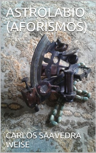 ASTROLABIO (AFORISMOS) por CARLOS SAAVEDRA WEISE