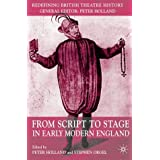 From Script to Stage in Early Modern England (Redefining British Theatre History) (2004-10-29)