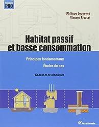 Habitat passif et basse consommation : Principes fondamentaux, étude de cas, neuf et rénovation