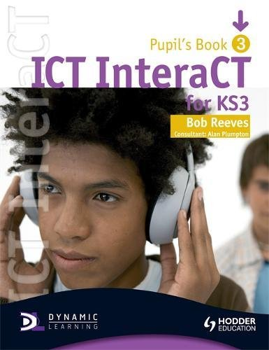 ICT InteraCT for Key Stage 3 Dynamic Learning: Pupil's Book : Pupil's Book and CD Bk. 3