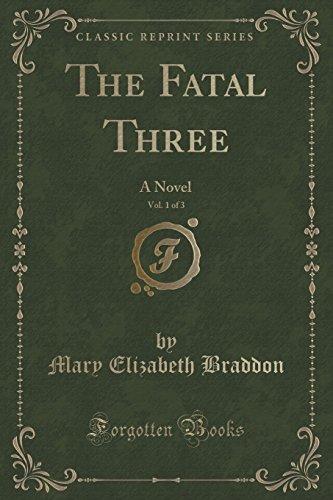 The Fatal Three, Vol. 1 of 3: A Novel (Classic Reprint)