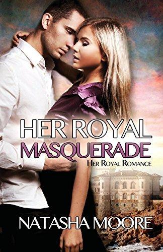 Her Royal Masquerade: Volume 1 (Her Royal Romance) by Natasha Moore (2014-04-21)