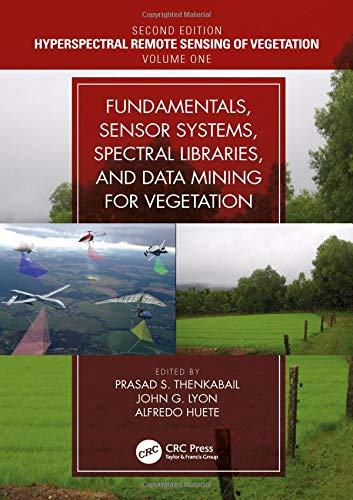 Fundamentals, Sensor Systems, Spectral Libraries, and Data Mining for Vegetation (Hyperspectral Remote Sensing of Vegetation, Band 1) -