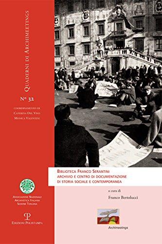 Biblioteca Franco Serrantini, archivio e centro di documentazione di storia sociale e contemporanea (Quaderni di archimeetings)
